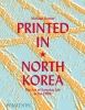 Nick Bonner,Printed in North Korea: The Art of Everyday Life in the DPRK