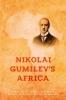 <b>Nikolai  Gumilev</b>,Nikolai Gumilev?s Africa