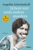 Angelika  Schrobsdorff,Jij bent niet zoals andere moeders