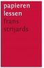 <b>Frans  Strijards</b>,Papieren lessen