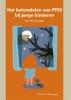 Michael S.  Scheeringa,Het behandelen van PTSS bij jonge kinderen