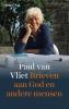 Paul van Vliet ,Brieven aan God en andere mensen