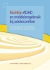 Vincent  Hendriks, Renske  Spijkerman,Richtlijn ADHD en middelengebruik bij adolescenten