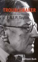 Burk, A.j.p Troublemaker - The Life & History of A.J.P Taylor