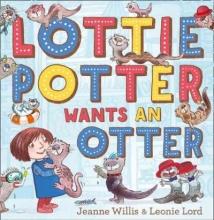 Willis, Jeanne Lottie Potter Wants an Otter