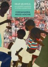 Adichie, Chimamanda Ngozi Dear Ijeawele, or a Feminist Manifesto in Fifteen Suggestions