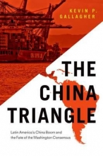 Gallagher, Kevin P. The China Triangle