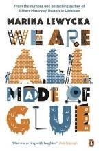 Lewycka, Marina We Are All Made of Glue
