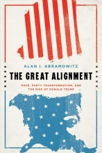 Abramowitz, Alan I. The Great Alignment - Race, Party Transformation, and the Rise of Donald Trump