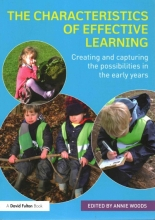 Annie (Annie Woods has recently retired from her post as senior lecturer in early years at Nottingham Trent University, UK) Woods The Characteristics of Effective Learning