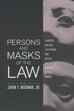 Noonan, John T Persons & Masks of the Law - Cardozo, Holmes, Jefferson & Wythe as Makers of the Masks