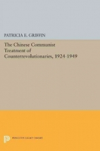 Griffin, Patricia E. The Chinese Communist Treatment of Counterrevolutionaries, 1924-1949