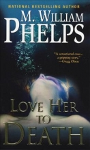 Phelps, M. William Love Her to Death
