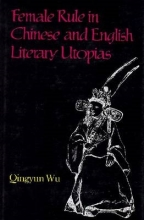 Wu, Qingyun Female Rule in Chinese and English Literary Utopias