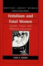 Saladin, Linda A. Fetishism and Fatal Women