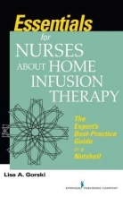 Lisa A. Gorski Essentials for Nurses about Home Infusion Therapy