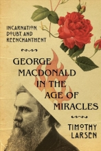 Timothy Larsen George MacDonald in the Age of Miracles