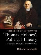 Deborah (University of Oregon) Baumgold Three-Text Edition of Thomas Hobbes`s Political Theory