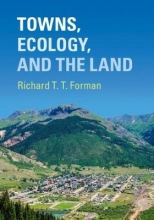 Forman, Richard T. T. Towns, Ecology, and the Land