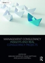 Manville, Graham,   Matthias, Olga,   Campbell, Julian Management Consultancy Insights and Real Consultancy Projects
