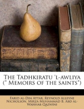 Attar, Farid Al Tadhkiratu `l-Awliya ( Memoirs of the Saints)