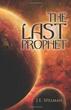 Spelman, J. E. The Last Prophet