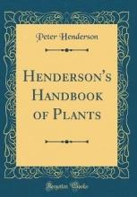Henderson, Peter Henderson`s Handbook of Plants (Classic Reprint)