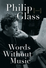 Glass, Philip Words Without Music - A Memoir