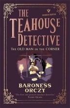 Baroness Orczy The Old Man in the Corner: The Teahouse Detective