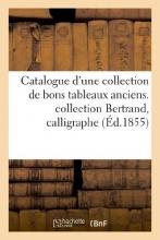 Sans Auteur Catalogue D`Une Collection de Bons Tableaux Anciens. Collection Bertrand, Calligraphe, Academicien