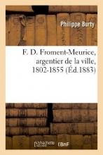 Burty, Philippe F. D. Froment-Meurice, Argentier de La Ville, 1802-1855