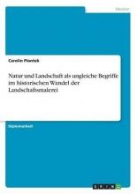 Piontek, Carolin Natur und Landschaft als ungleiche Begriffe im historischen Wandel der Landschaftsmalerei