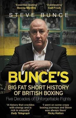 Bunce, Steve,Bunce`s Big Fat Short History of British Boxing