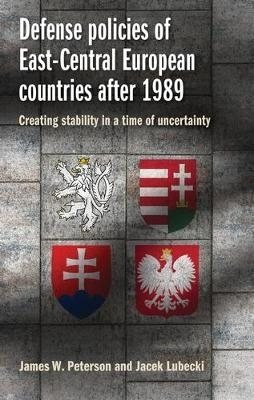James W. Peterson,   Jacek Lubecki,Defense Policies of East-Central European Countries After 1989