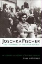 Hockenos, Paul Joschka Fischer and the Making of the Berlin Republic
