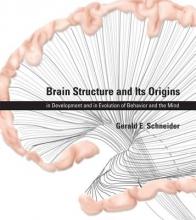 Gerald E. Schneider Brain Structure and Its Origins