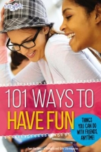 From the Editors of Faithgirlz! 101 Ways to Have Fun