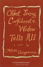 Gurganus, Allan Oldest Living Confederate Widow Tells All