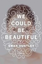 Huntley, Swan We Could Be Beautiful