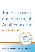 Sharan B. Merriam,   Ralph G. Brockett The Profession and Practice of Adult Education