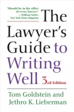 Goldstein, Tom,   Lieberman, Jethro K. The Lawyer`s Guide to Writing Well