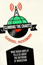 Rossman, Gabriel Climbing the Charts - What Radio Airplay Tells Us about the Diffusion of Innovation