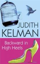 Kelman, Judith Backward in High Heels