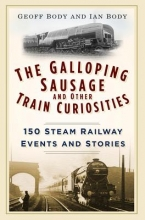 Geoff Body,   Ian Body The Galloping Sausage and Other Train Curiosities