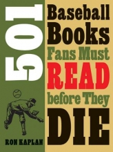 Kaplan, Ron 501 Baseball Books Fans Must Read Before They Die