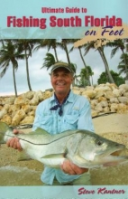 Kantner, Steve Ultimate Guide to Fishing South Florida on Foot