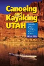 Fine, Michael R. Canoeing and Kayaking Utah