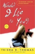 Thomas, Trisha R. Would I Lie To You?