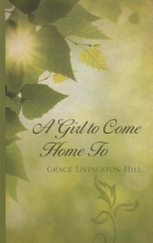 Hill, Grace Livingston A Girl to Come Home to