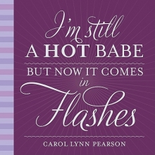 Pearson, Carol Lynn I`m Still a Hot Babe, But Now It Comes in Flashes